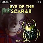 Eye of the Scarab: Dogboy Adventures, Book 4 | Bill Meeks