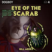 Eye of the Scarab: Dogboy Adventures, Book 4 (       UNABRIDGED) by Bill Meeks Narrated by Nathan Beatty