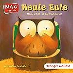 Heule Eule - Nein, ich lasse niemand rein und andere Geschichten | Paul Friester,Anja Fröhlich,Susanne Lütje
