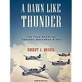 A Dawn Like Thunder: The True Story of Torpedo Squadron Eight ~ Robert J. Mrazek