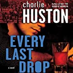 Every Last Drop: A Novel (       UNABRIDGED) by Charlie Huston Narrated by Scott Brick