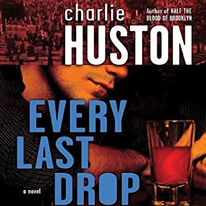 Every Last Drop: A Novel | [Charlie Huston]