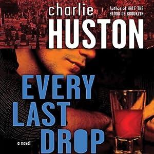 Every Last Drop: A Novel   [Charlie Huston]