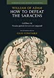 img - for How to Defeat the Saracens: Guillelmus Ade, <i>Tractatus quomodo Sarraceni sunt expugnandi;</i> Text and Translation with Notes (Dumbarton Oaks Medieval Humanities) book / textbook / text book