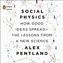 Social Physics: How Good Ideas Spread - The Lessons from a New Science (       UNABRIDGED) by Alex Pentland Narrated by Robert Petkoff