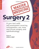 img - for Master Medicine: Surgery 2: A core text with self-assessment covering orthopaedics, ear, nose andthroat surgery and ophthalmology, 2e (v. 2) book / textbook / text book