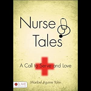Nurse Tales: A Calling to Serve and Love | [Maribel Aguirre Yohn]