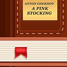 A Pink Stocking (Annotated) (       UNABRIDGED) by Anton Chekhov Narrated by Anastasia Bertollo