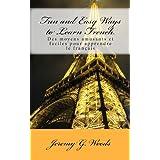 Fun and Easy Ways to Learn French: Des moyens amusants et faciles pour apprendre le fran�ais ~ Jeremy G. Woods
