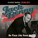 Jack Benny: No Place Like Home  by Jack Benny Narrated by Jack Benny