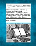 Observations on the Province & Function of Laymen in the Administration of Criminal Justice: With an Examination of the Judgment of the Court of Queen's Bench in the Case of Leverson V. the Queen.