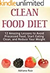 Clean Food Diet: 12 Amazing Lessons t...