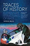 "Patrick Wolfe, ""Traces of History: Elementary Structures of Race"" (Verso, 2016)"