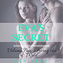 Loving the Wild: Eva's Secret: Volume Five (       UNABRIDGED) by Ana Vela Narrated by Audrey Lusk