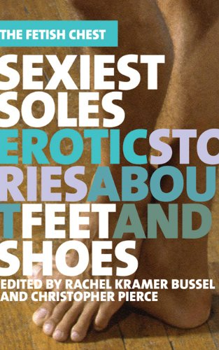 Sexiest Soles: Erotic Stories About Feet and Shoes (The Fetish Chest)