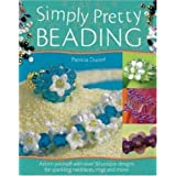 Simply Pretty Beading: Adorn Yourself with Over 20 Unique Designs for Sparkling Necklaces, Rings and Moreby Patricia Ducerf