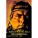 Kelly's Eye No 1 - Beginnings (Captain Clive Kelly - An Autobiography)by Clive Howard Kelly