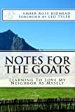 Notes For The Goats : Learning to Love My Neighbor as Myself