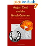 August Zang and the French Croissant (2nd edition): How Viennoiserie Came to France