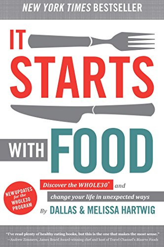 It Starts With Food: Discover the Whole30 and Change Your Life in Unexpected Ways by Dallas Hartwig, Melissa Hartwig