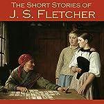 The Short Stories of J. S. Fletcher | J. S. Fletcher