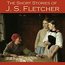 The Short Stories of J. S. Fletcher Audiobook by J. S. Fletcher Narrated by Cathy Dobson