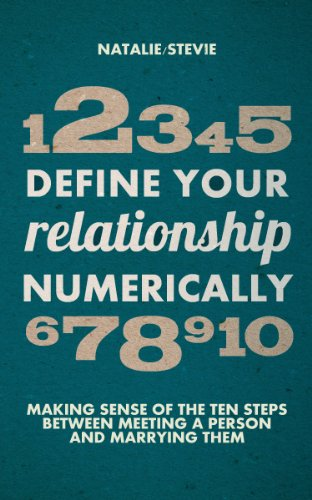 Define Your Relationship Numerically: Making Sense of the 10 Steps Between Meeting a Person and Marrying Them PDF