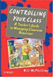 Controlling your Class: A Teacher's Guide to Managing Classroom Behavior