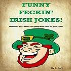 Funny Feckin' Irish Jokes!: Humorous Jokes about Everything Irish...Sure Tis Great Craic! Hörbuch von S Daly Gesprochen von: K.D. O'Neill