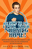 Be Nice To Me-I Pick Your Nursing Home: How To Provide For Your Parent's Care Without Going To The Poorhouse Or The Nuthouse