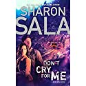 Don't Cry for Me Audiobook by Sharon Sala Narrated by Kathe Mazur