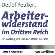 Arbeiterwiderstand im Dritten Reich Hörbuch von Detlef Peukert Gesprochen von: Detlef Peukert