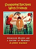img - for Swapping Recipes With Friends: Effortless Recipes and Memorable Meals book / textbook / text book