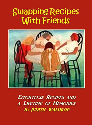 Swapping Recipes With Friends: Effortless Recipes and Memorable Meals by Judith Waldrop