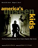 Americas Unseen Kids/Teaching English/Language Arts in Todays Forgotten High Schools: Teaching English/Language Arts in Today's Forgotten High Schools (0325010609) by Foster, Harold
