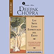 Las Siete leyes Espirituales del Exito [The Seven Spiritual Laws of Success] | [Deepak Chopra]