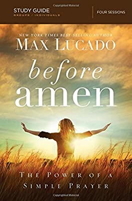 Before Amen Bible Study on Prayer by Max Lucado