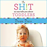 The Sh!t No One Tells You About Toddlers: Sh!t No One Tells You Series #2 | Dawn Dais
