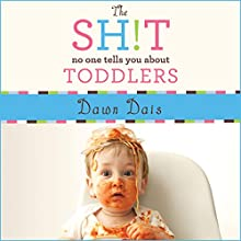 The Sh!t No One Tells You About Toddlers: Sh!t No One Tells You Series #2 (       UNABRIDGED) by Dawn Dais Narrated by Meredith Mitchell