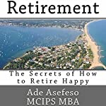 Retirement: The Secrets of How to Retire Happy | Ade Asefeso MCIPS MBA