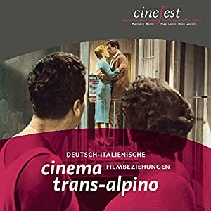 Cinema trans-alpino: Deutsch-italienische Filmbeziehungen (Katalog zu CineFest)