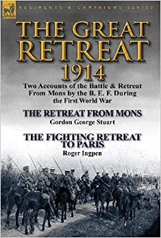 Amazon.com: The Great Retreat, 1914: Two Accounts of the Battle & Retreat From Mons by the B. E