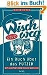 Wisch und Weg: Ein Buch �ber das Putzen