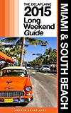 Miami & South Beach - The Delaplaine 2015 Long Weekend Guide (Long Weekend Guides)