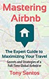 Mastering Airbnb: The Expert Guide To Maximizing Your Travel