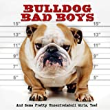 Bulldog Bad Boys: And Some Pretty Uncontrollabull Girls, Too!