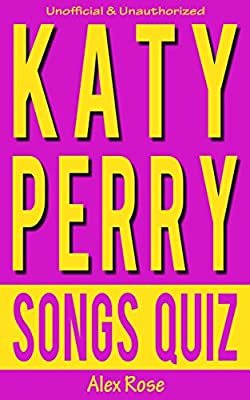 KATY PERRY SONGS QUIZ Book: Songs from Katy Perry albums - ONE OF THE BOYS, TEENAGE DREAM and PRISM Included! (FUN QUIZZES & BOOKS FOR TEENS)