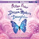 Philippa Fisher and the Dream-Maker's Daughter: Philippa Fisher, Book 2 (       UNABRIDGED) by Liz Kessler Narrated by Kate Reinders, Julia Whelan
