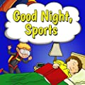 Children's Book: Good Night, Sports: A Rhyming Picture Book for Beginner Readers, Kids, & Early Learning (Children Ages 1-6) (A Good Night, Book Bedtime Reader)
