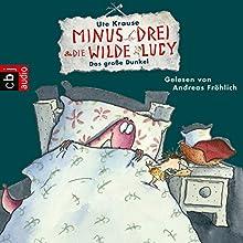 Das große Dunkel (Minus Drei und die wilde Lucy 3) Hörbuch von Ute Krause Gesprochen von: Andreas Fröhlich